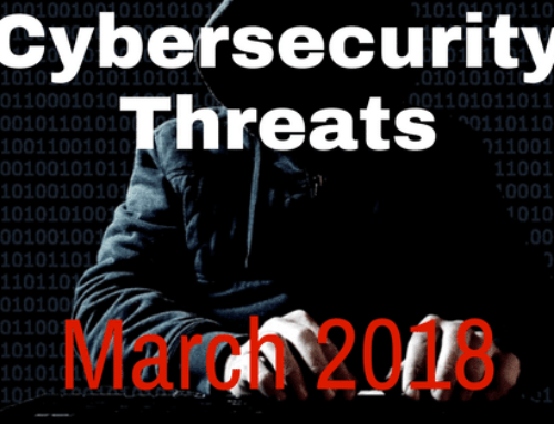 New Cybersecurity Threats & How to Protect Yourself: March 2018
